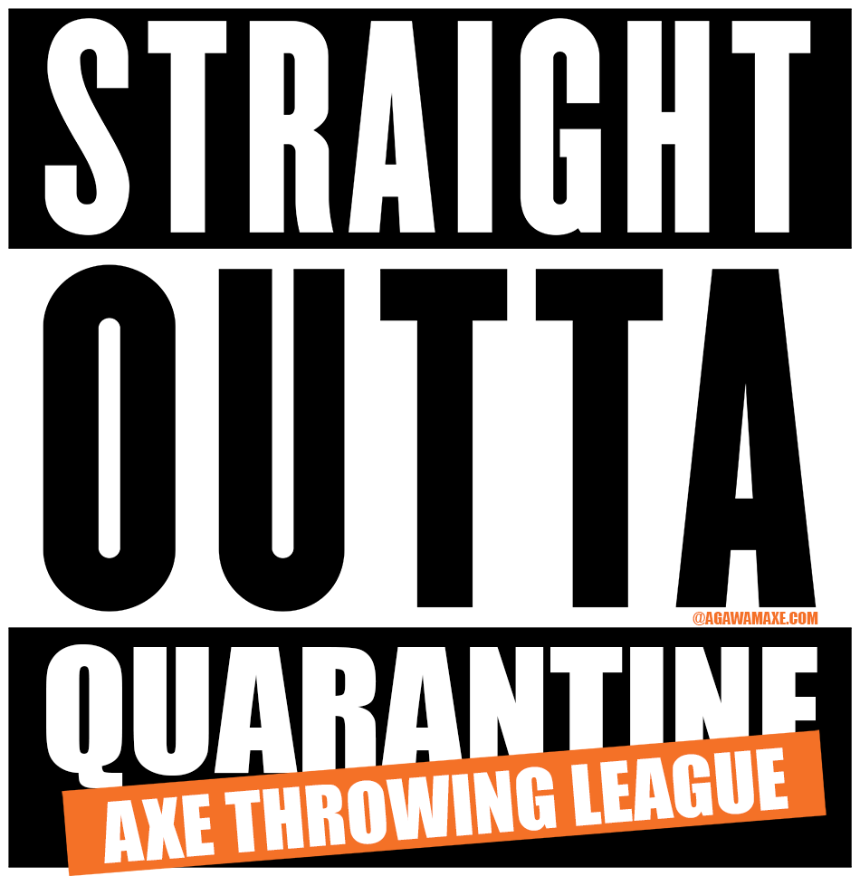 Straight Outta Quarantine Axe Throwing League at Agawam Axe