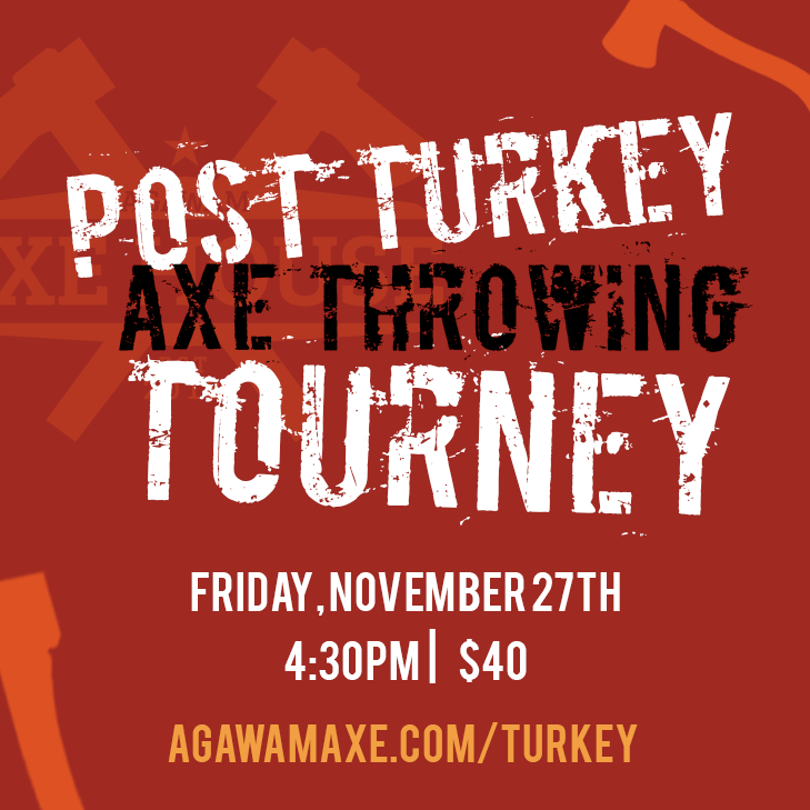 Agawam Axe House - Post Turkey Tournament