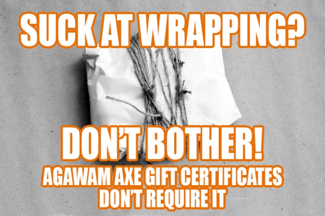 Agawam Axe House - suck at wrapping? buy a gift certificate